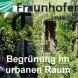 Veranstaltung Fraunhofer Gesellschaft Umsicht; Oberhausen; Workshop Urbanes Grün
